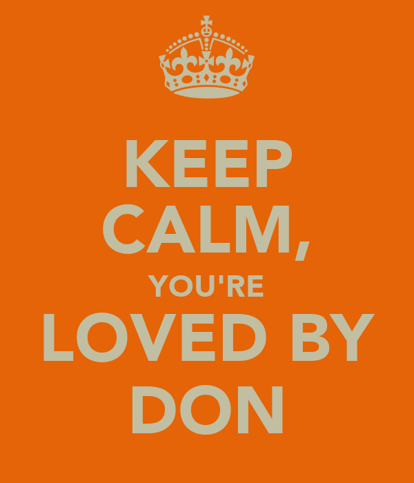 KEEP CALM, YOU'RE LOVED BY DON