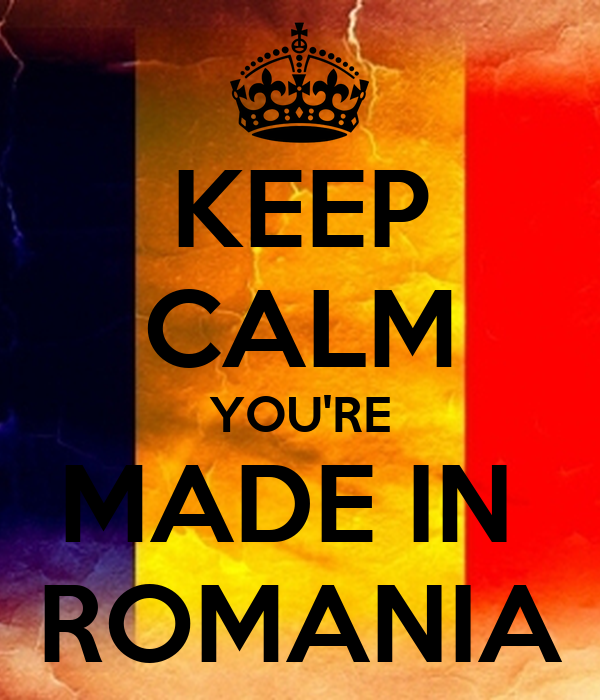 KEEP CALM YOU'RE MADE IN  ROMANIA