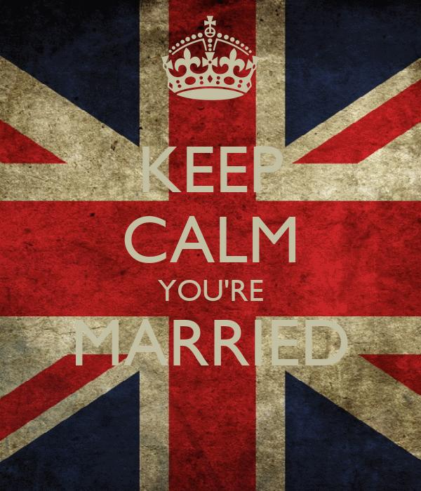 KEEP CALM YOU'RE MARRIED