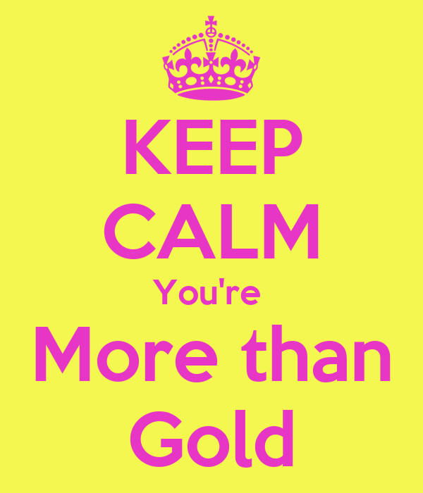 KEEP CALM You're  More than Gold