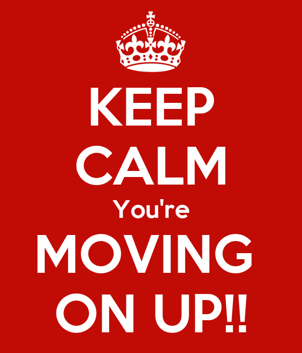 KEEP CALM You're MOVING ON UP!! Poster | lisa | Keep Calm-o-Matic