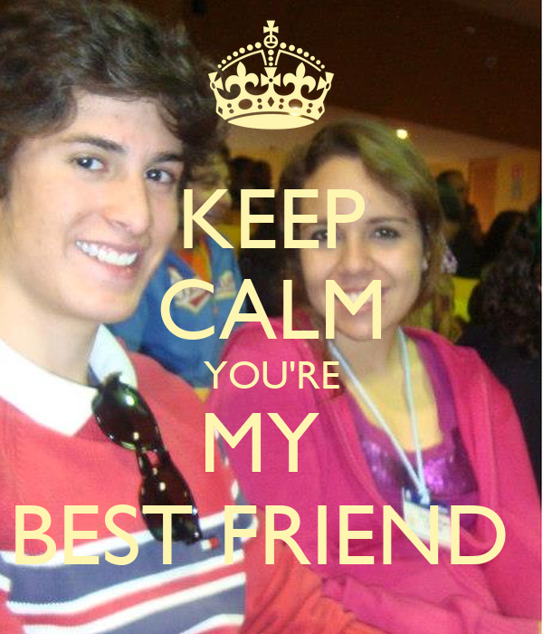 KEEP CALM YOU'RE MY  BEST FRIEND