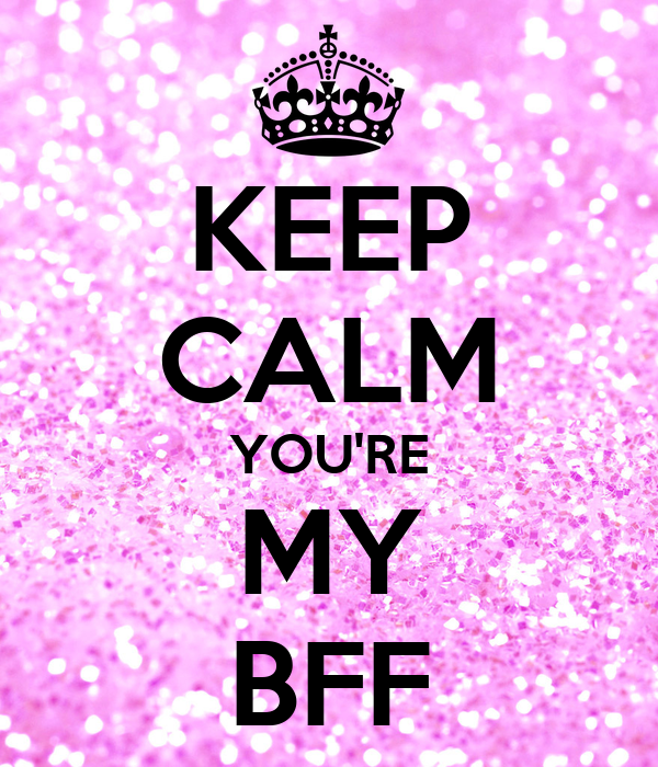 KEEP CALM YOU'RE MY BFF Poster | The MFP | Keep Calm-o-Matic