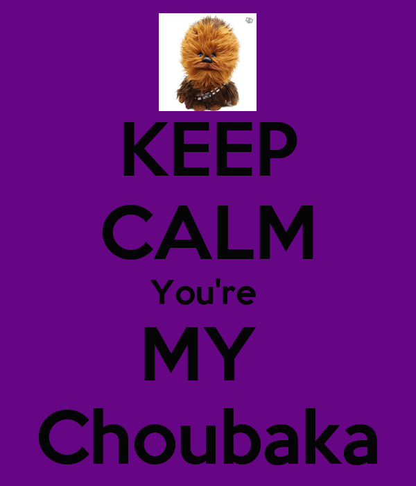 KEEP CALM You're  MY  Choubaka