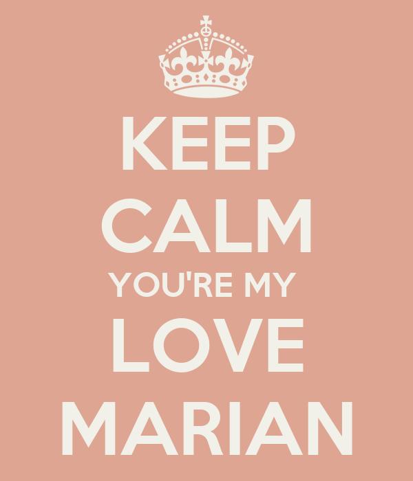 KEEP CALM YOU'RE MY  LOVE MARIAN