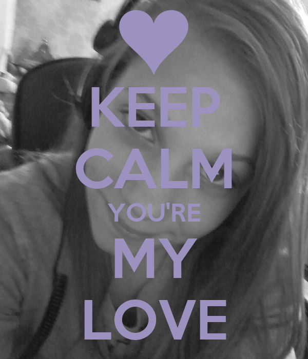 KEEP CALM YOU'RE MY LOVE