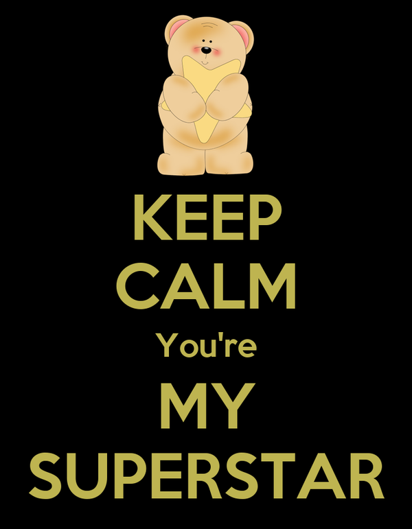 KEEP CALM You're MY SUPERSTAR