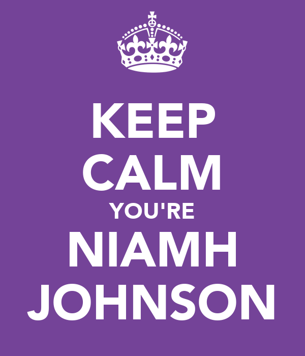 KEEP CALM YOU'RE NIAMH JOHNSON