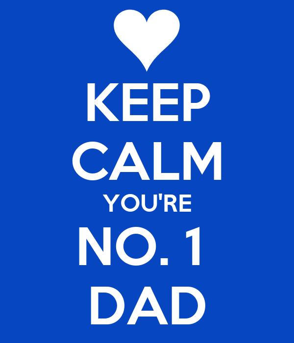 KEEP CALM YOU'RE NO. 1  DAD