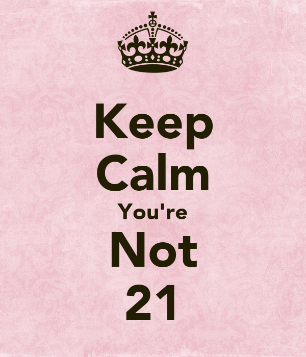 Keep Calm You're Not 21