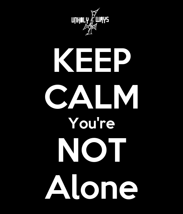 KEEP CALM You're NOT Alone