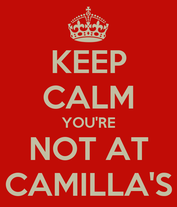 KEEP CALM YOU'RE NOT AT CAMILLA'S