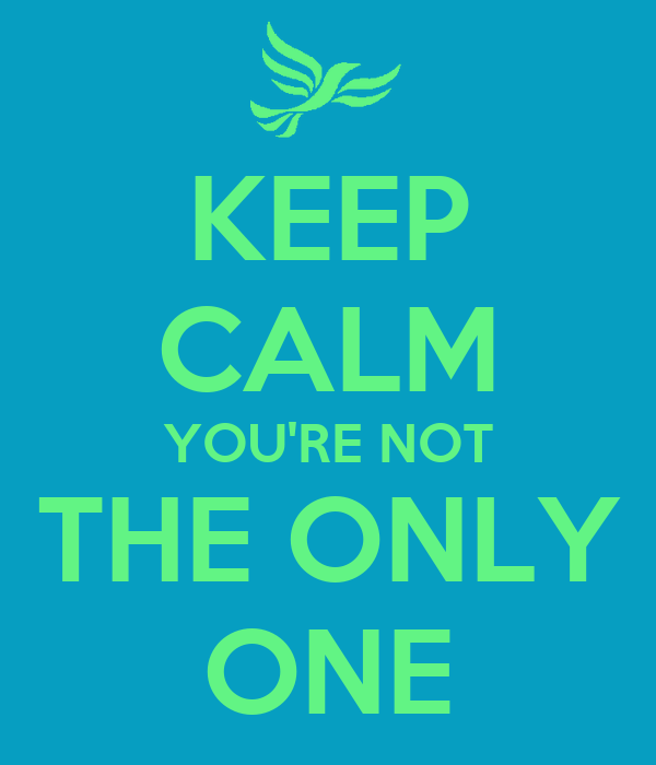 KEEP CALM YOU'RE NOT THE ONLY ONE