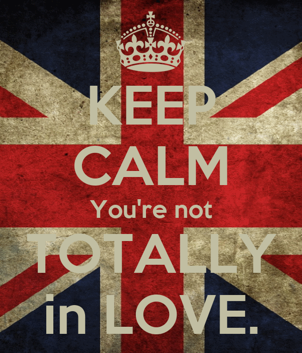 KEEP CALM You're not TOTALLY in LOVE.
