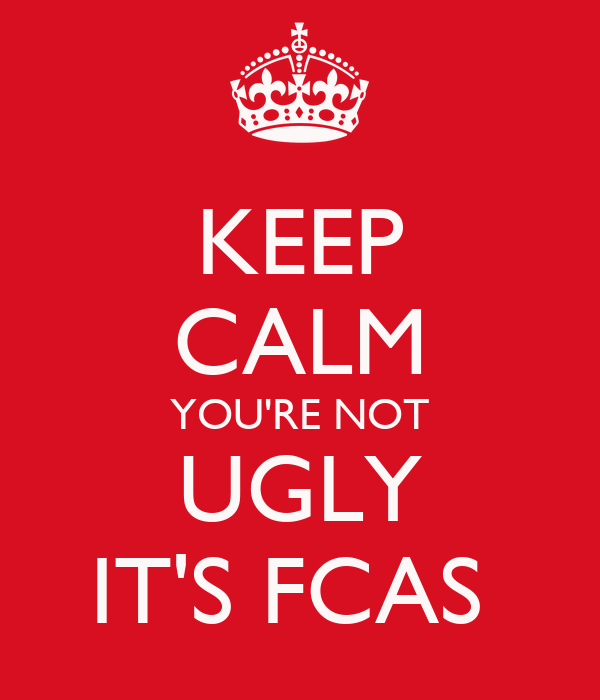 KEEP CALM YOU'RE NOT UGLY IT'S FCAS