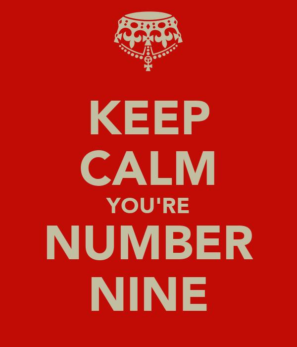 KEEP CALM YOU'RE NUMBER NINE