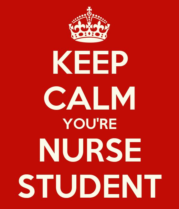 KEEP CALM YOU'RE NURSE STUDENT