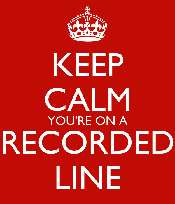 KEEP CALM YOU'RE ON A RECORDED LINE