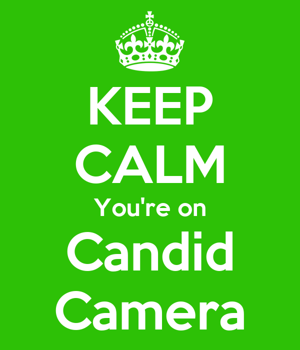 KEEP CALM You're on Candid Camera