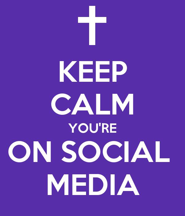 KEEP CALM YOU'RE ON SOCIAL  MEDIA