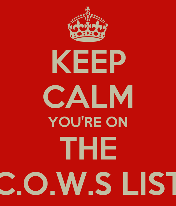 KEEP CALM YOU'RE ON THE C.O.W.S LIST