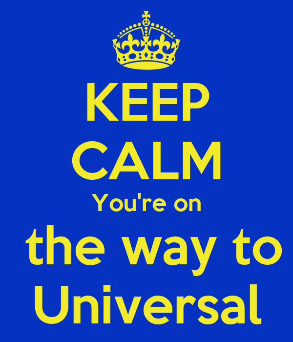 KEEP CALM You're on  the way to Universal