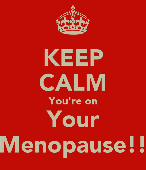 KEEP CALM You're on Your Menopause!!