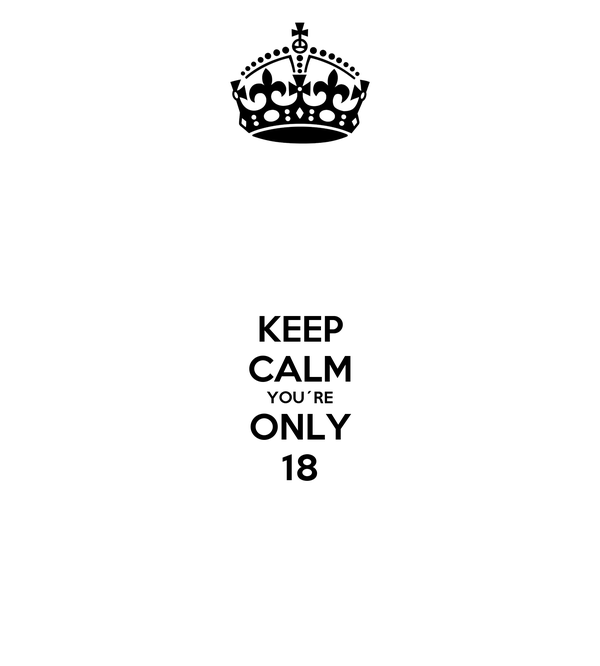 KEEP CALM YOU´RE ONLY 18