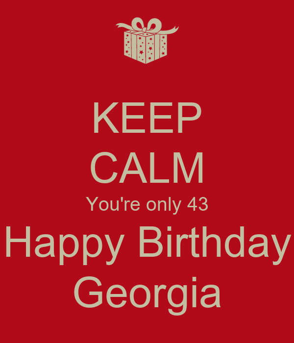 KEEP CALM You're Only 43 Happy Birthday Georgia Poster