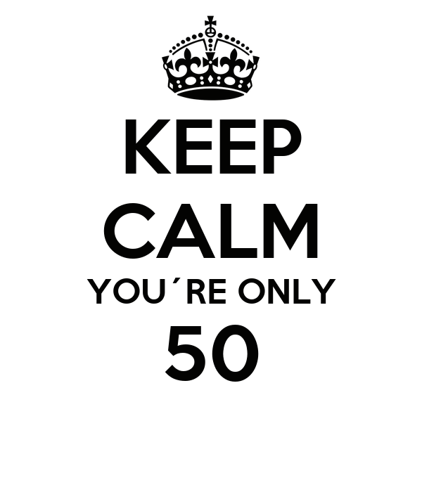 KEEP CALM YOU´RE ONLY 50