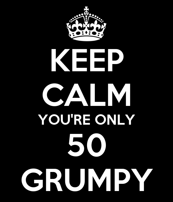 KEEP CALM YOU'RE ONLY 50 GRUMPY