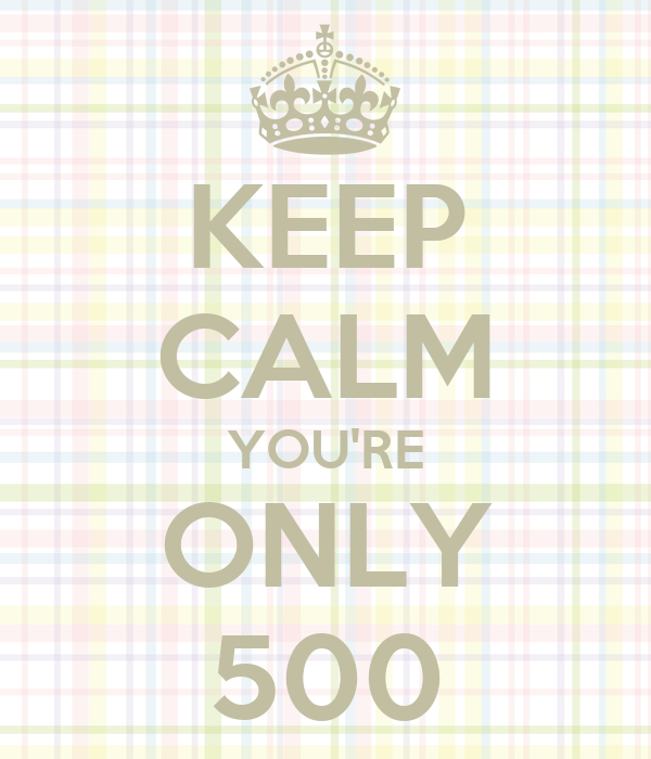 KEEP CALM YOU'RE ONLY 500