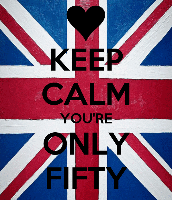 KEEP CALM YOU'RE ONLY FIFTY