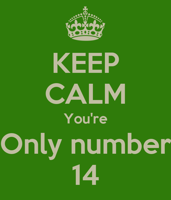 KEEP CALM You're Only number 14