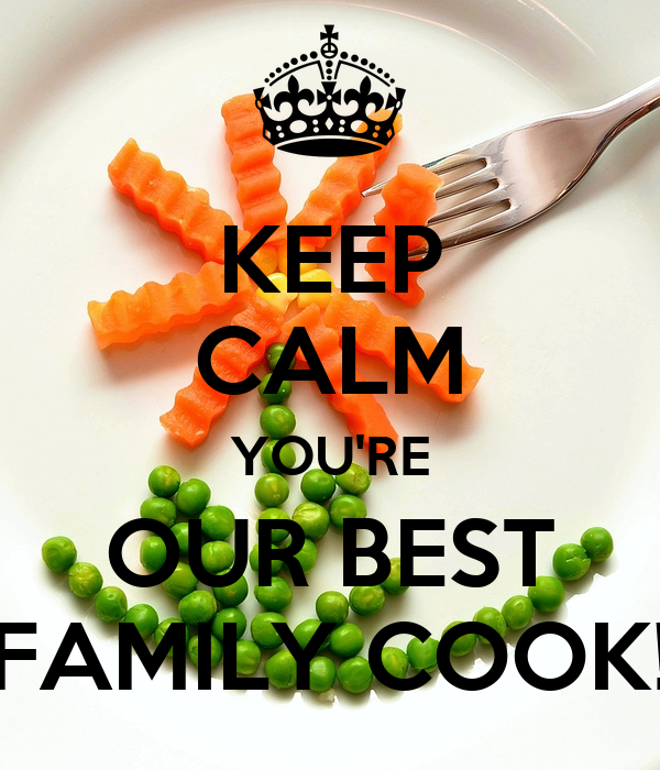 KEEP CALM YOU'RE OUR BEST FAMILY COOK!