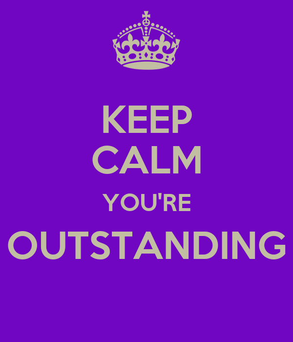 KEEP CALM YOU'RE OUTSTANDING