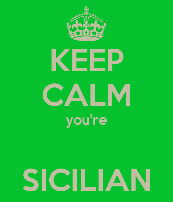 KEEP CALM you're  SICILIAN