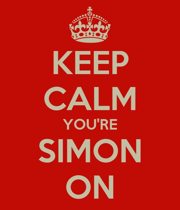 KEEP CALM YOU'RE SIMON ON