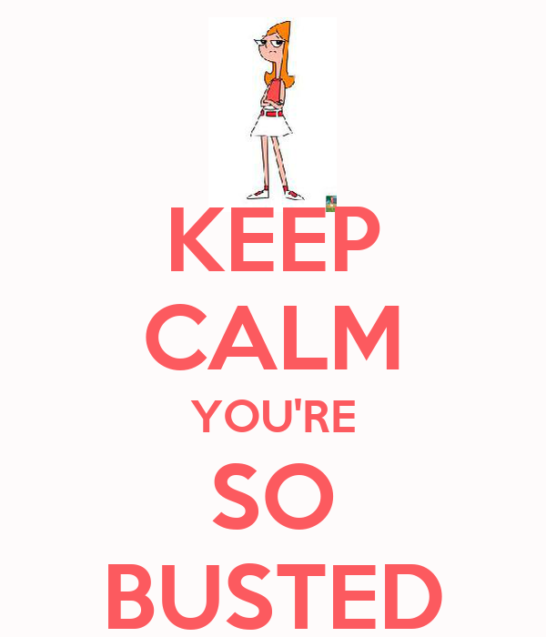 KEEP CALM YOU'RE SO BUSTED