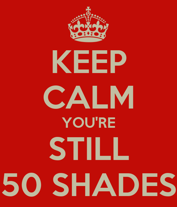 KEEP CALM YOU'RE STILL 50 SHADES