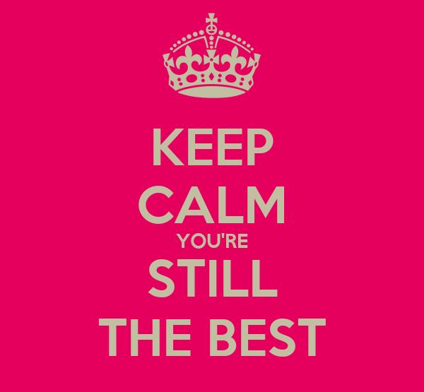 KEEP CALM YOU'RE STILL THE BEST