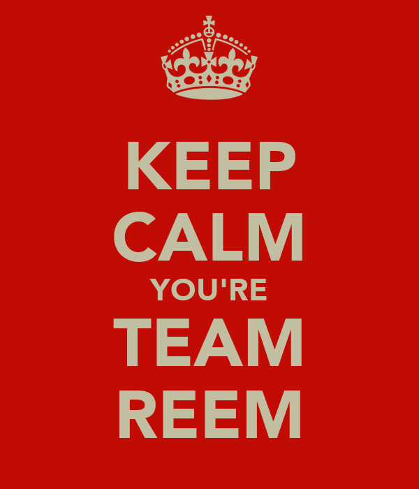 KEEP CALM YOU'RE TEAM REEM