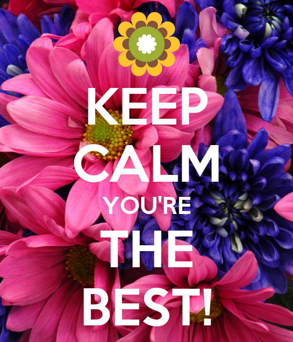 KEEP CALM YOU'RE THE BEST!