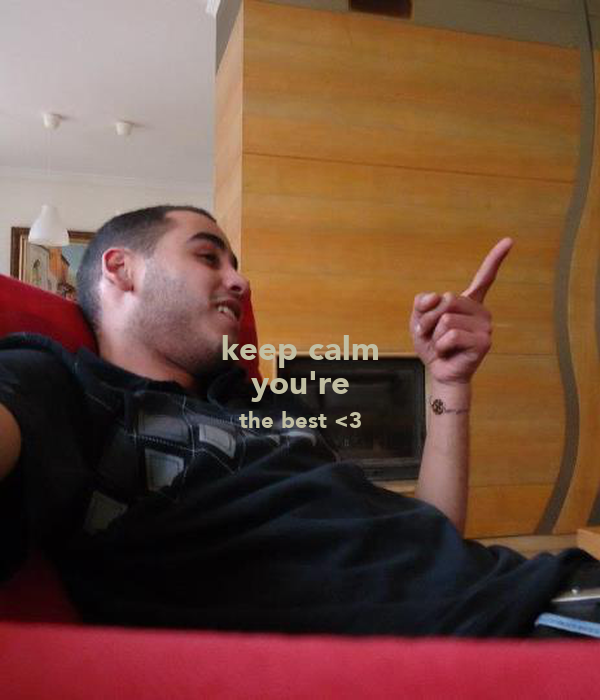keep calm you're the best <3