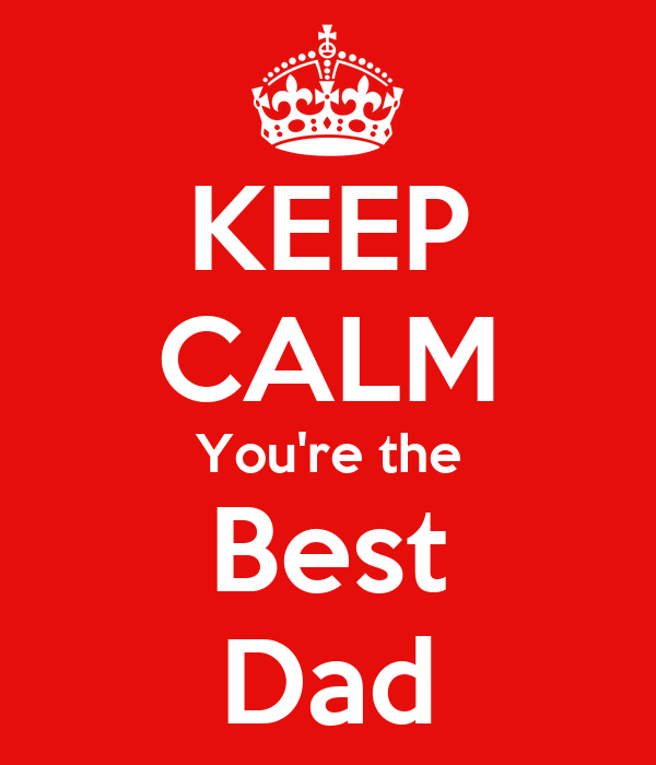 KEEP CALM You're the Best Dad