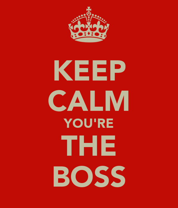 KEEP CALM YOU'RE THE BOSS