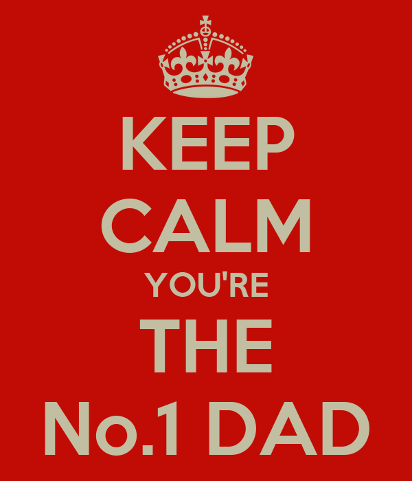 KEEP CALM YOU'RE THE No.1 DAD