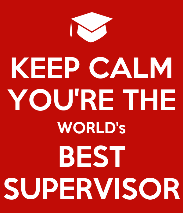 KEEP CALM YOU'RE THE WORLD's BEST SUPERVISOR