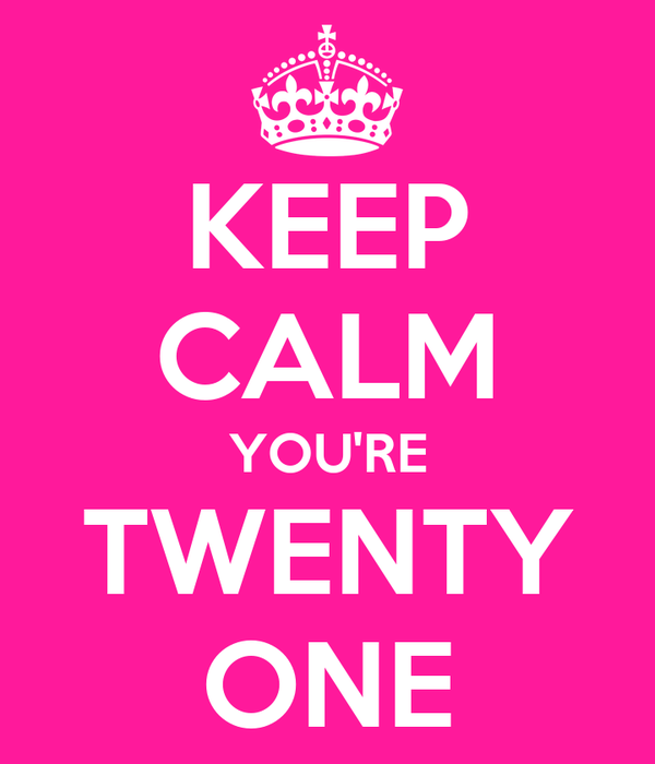 KEEP CALM YOU'RE TWENTY ONE