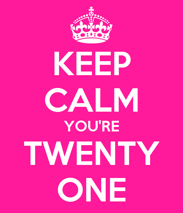KEEP CALM YOU'RE TWENTY ONE